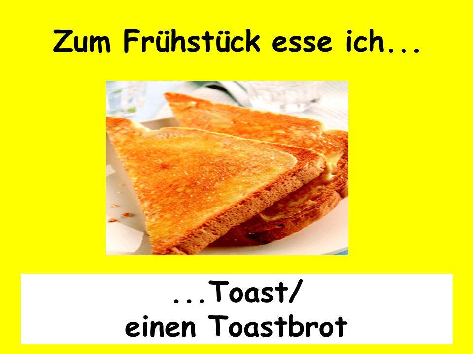 ...Toast/ einen Toastbrot