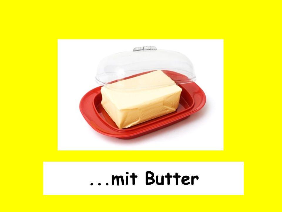 ...mit Butter