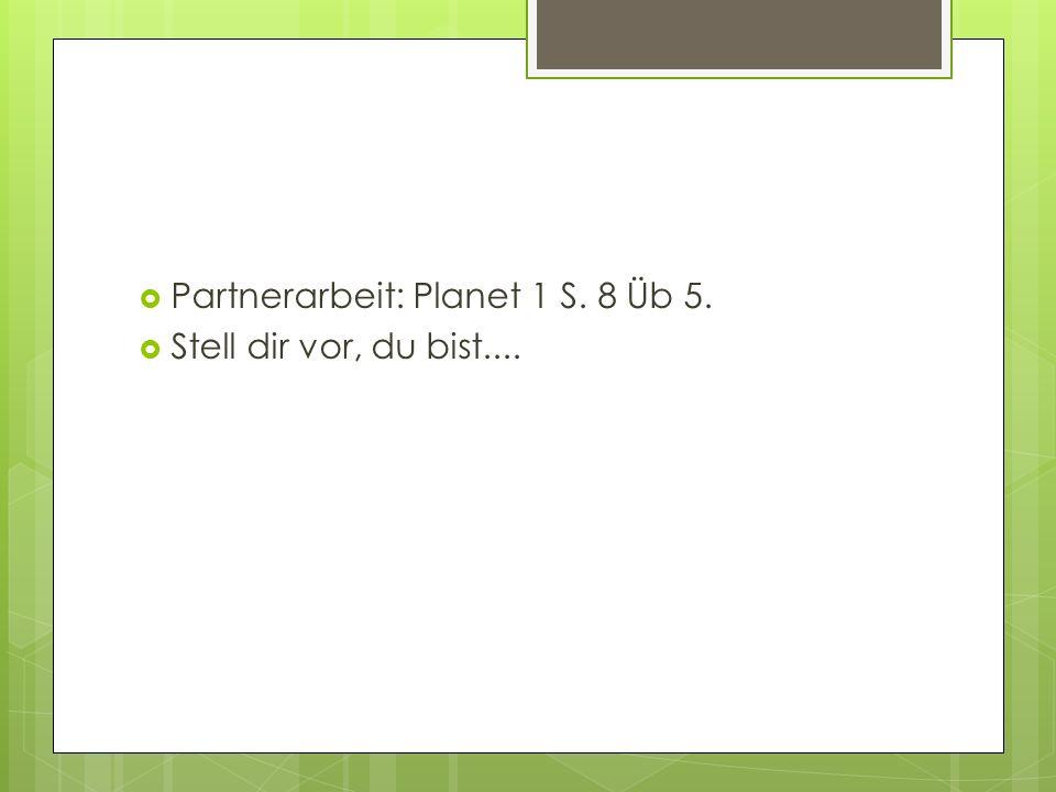 Partnerarbeit: Planet 1 S. 8 Üb 5. Stell dir vor, du bist....