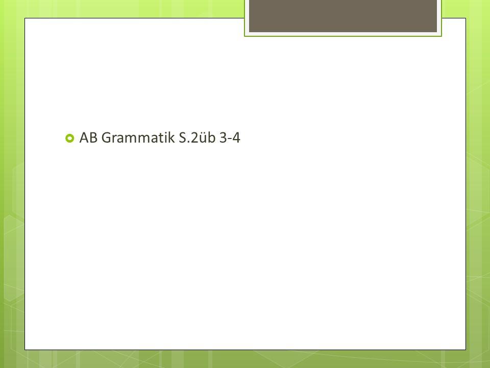 AB Grammatik S.2üb 3-4