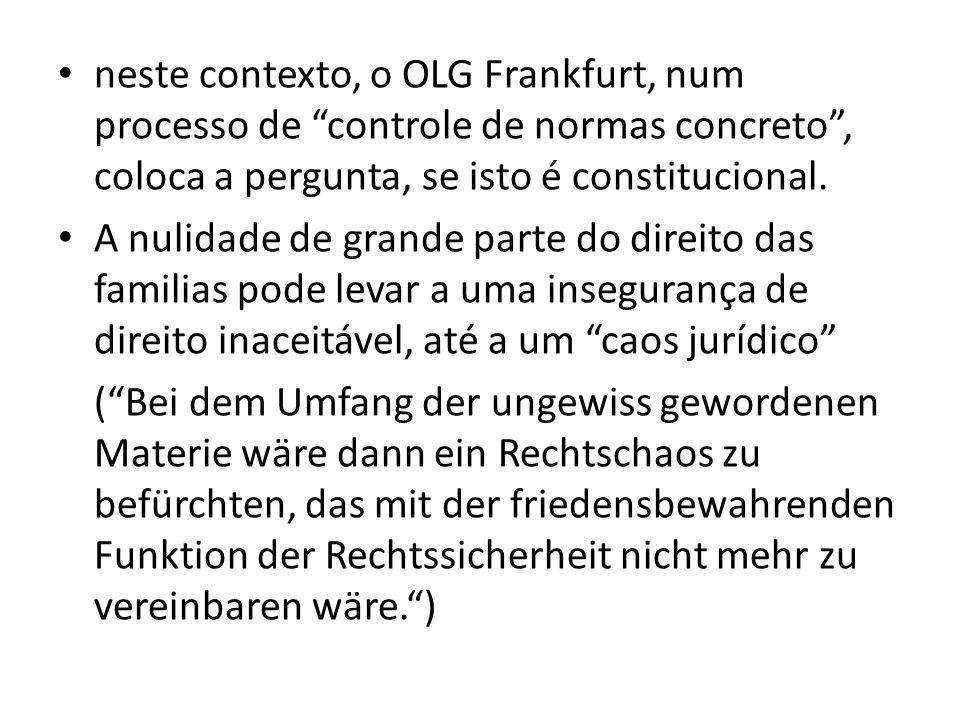 neste contexto, o OLG Frankfurt, num processo de controle de normas concreto, coloca a pergunta, se isto é constitucional. A nulidade de grande parte
