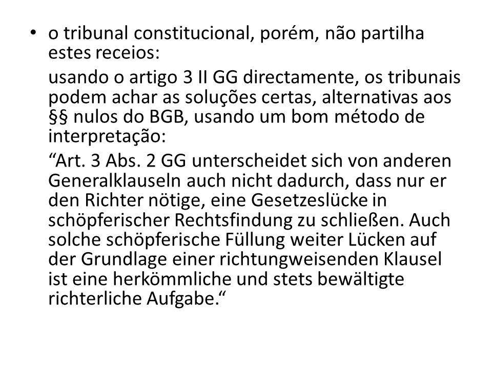 o tribunal constitucional, porém, não partilha estes receios: usando o artigo 3 II GG directamente, os tribunais podem achar as soluções certas, alter