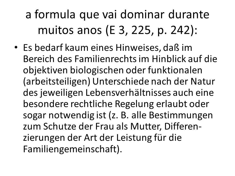 a formula que vai dominar durante muitos anos (E 3, 225, p. 242): Es bedarf kaum eines Hinweises, daß im Bereich des Familienrechts im Hinblick auf di