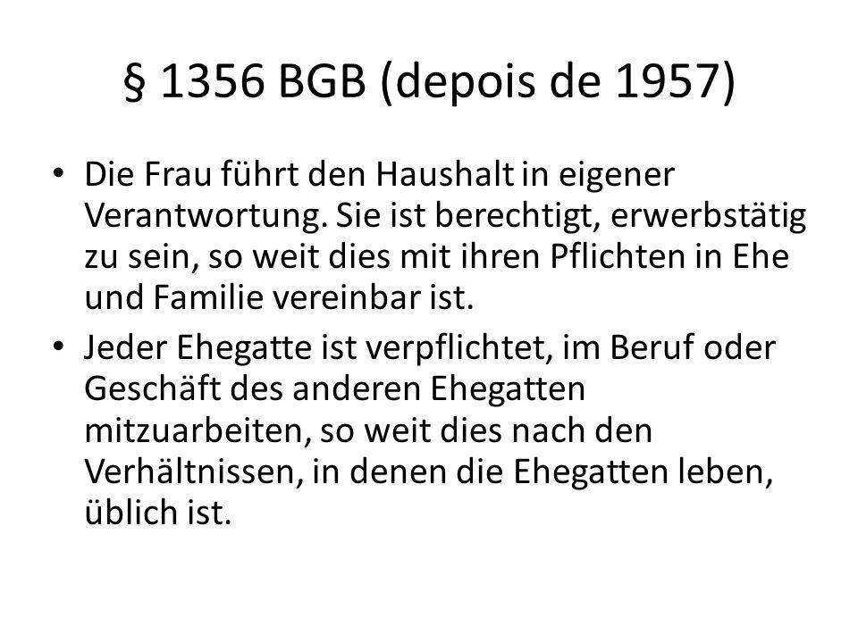 § 1356 BGB (depois de 1957) Die Frau führt den Haushalt in eigener Verantwortung. Sie ist berechtigt, erwerbstätig zu sein, so weit dies mit ihren Pfl
