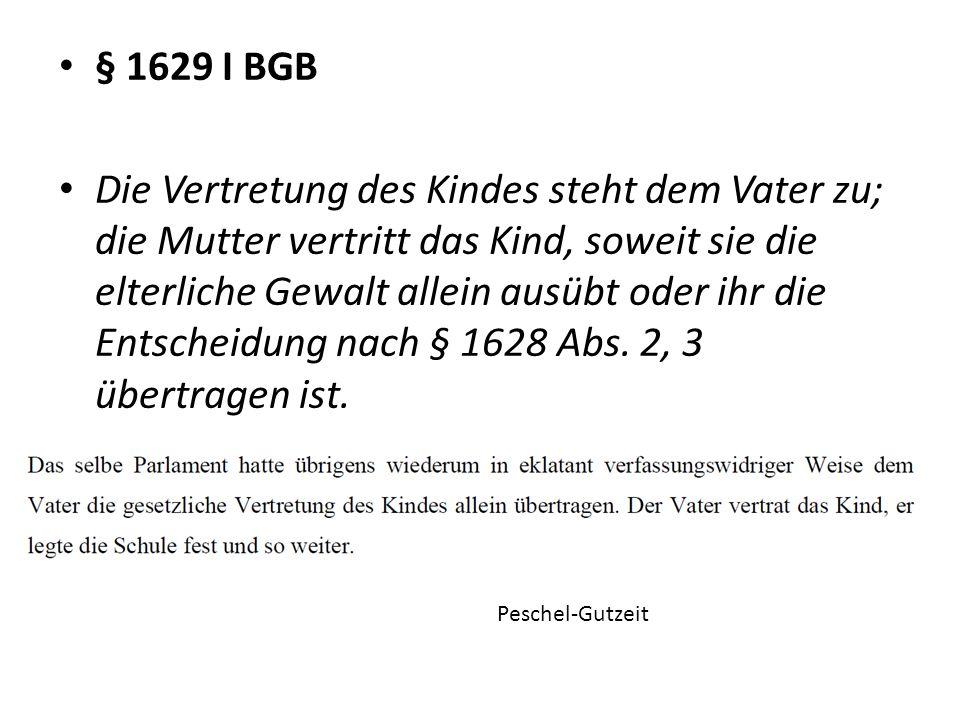 § 1629 I BGB Die Vertretung des Kindes steht dem Vater zu; die Mutter vertritt das Kind, soweit sie die elterliche Gewalt allein ausübt oder ihr die E