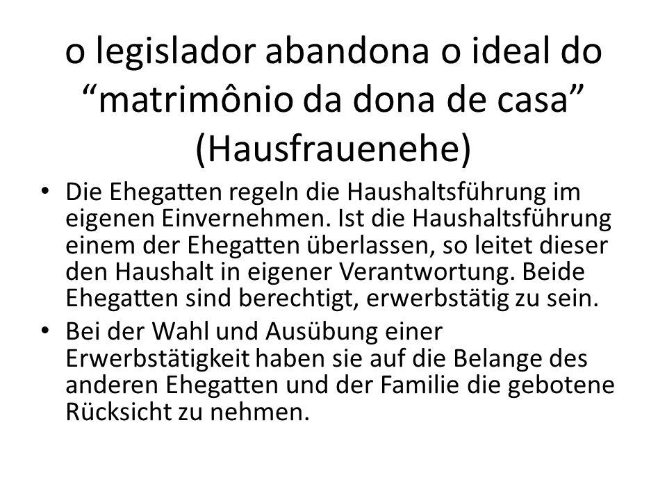 o legislador abandona o ideal do matrimônio da dona de casa (Hausfrauenehe) Die Ehegatten regeln die Haushaltsführung im eigenen Einvernehmen. Ist die