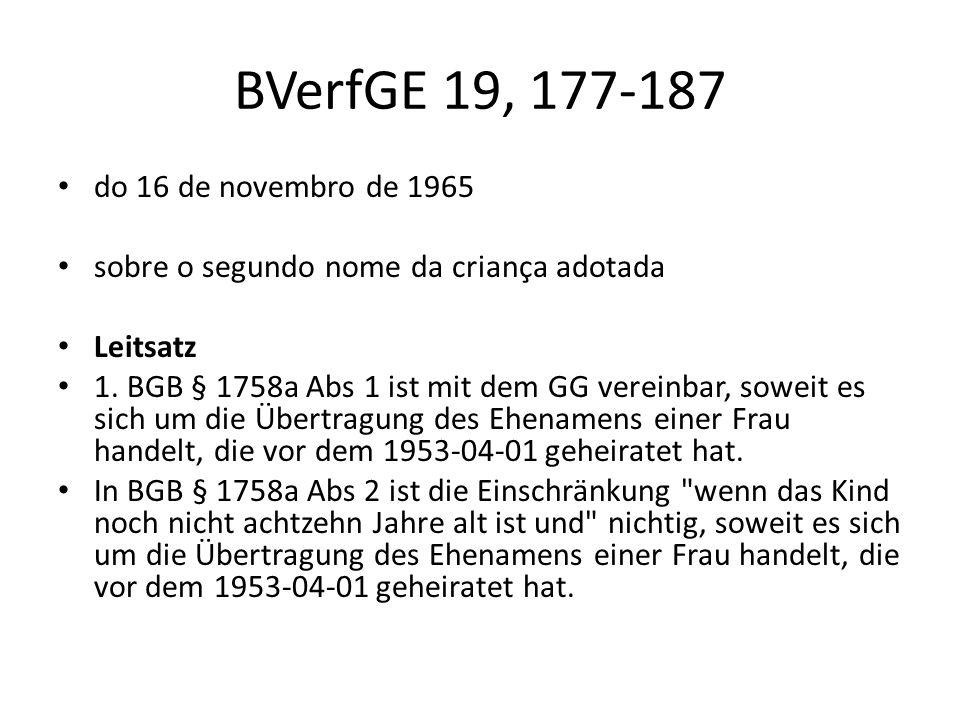 BVerfGE 19, 177-187 do 16 de novembro de 1965 sobre o segundo nome da criança adotada Leitsatz 1. BGB § 1758a Abs 1 ist mit dem GG vereinbar, soweit e