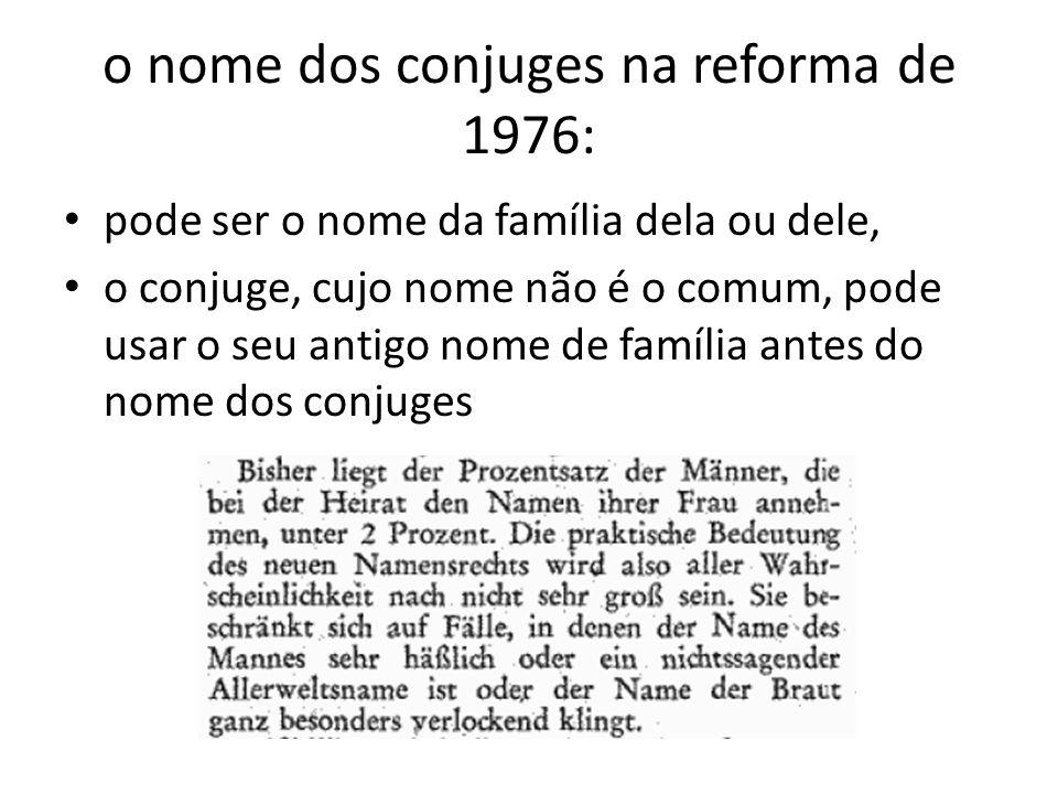 o nome dos conjuges na reforma de 1976: pode ser o nome da família dela ou dele, o conjuge, cujo nome não é o comum, pode usar o seu antigo nome de fa