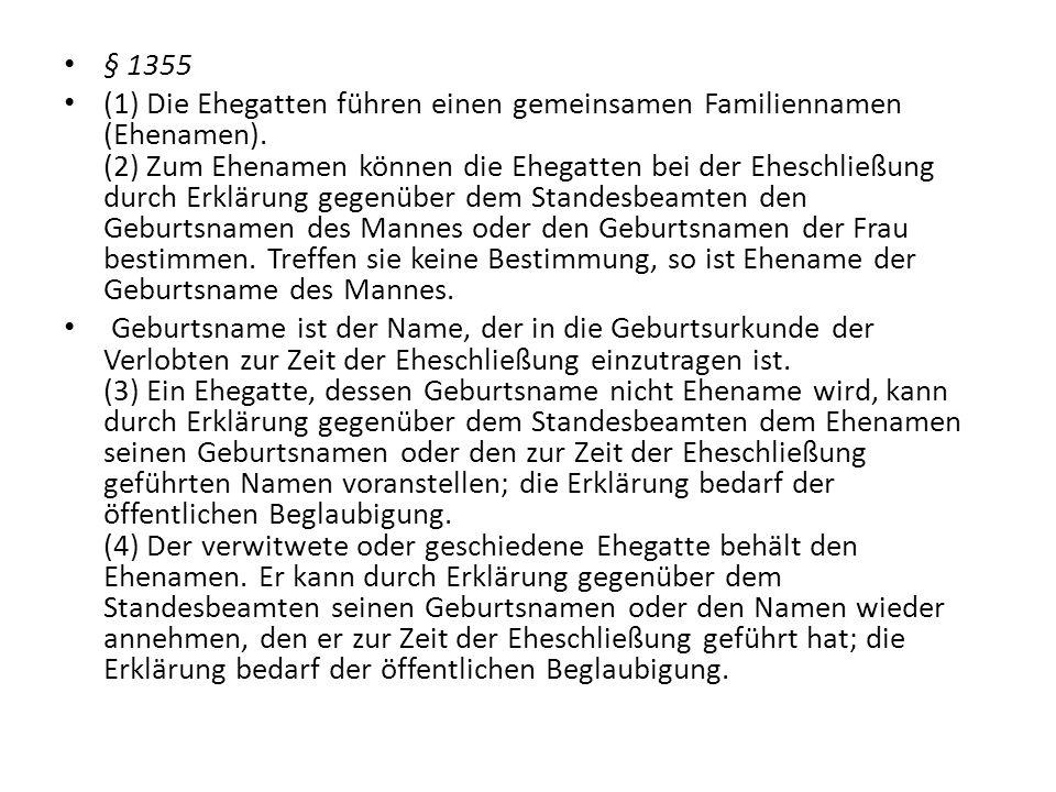 § 1355 (1) Die Ehegatten führen einen gemeinsamen Familiennamen (Ehenamen). (2) Zum Ehenamen können die Ehegatten bei der Eheschließung durch Erklärun