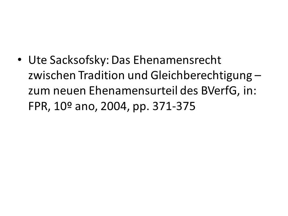 Ute Sacksofsky: Das Ehenamensrecht zwischen Tradition und Gleichberechtigung – zum neuen Ehenamensurteil des BVerfG, in: FPR, 10º ano, 2004, pp. 371-3