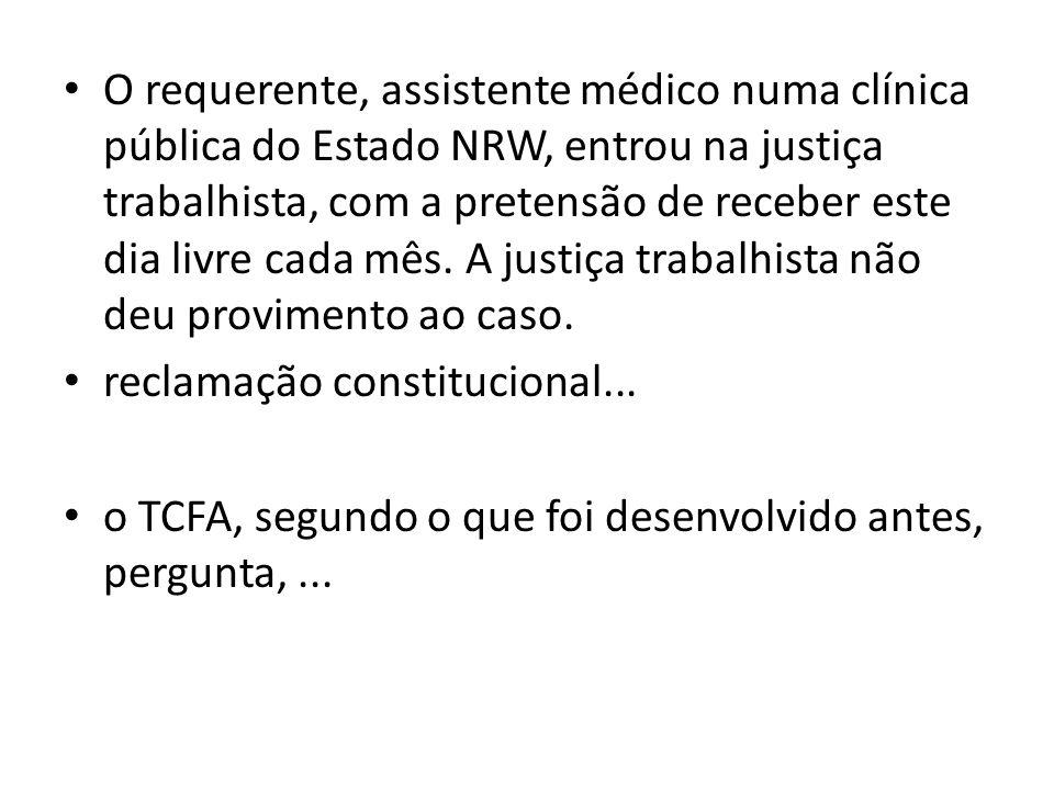 O requerente, assistente médico numa clínica pública do Estado NRW, entrou na justiça trabalhista, com a pretensão de receber este dia livre cada mês.