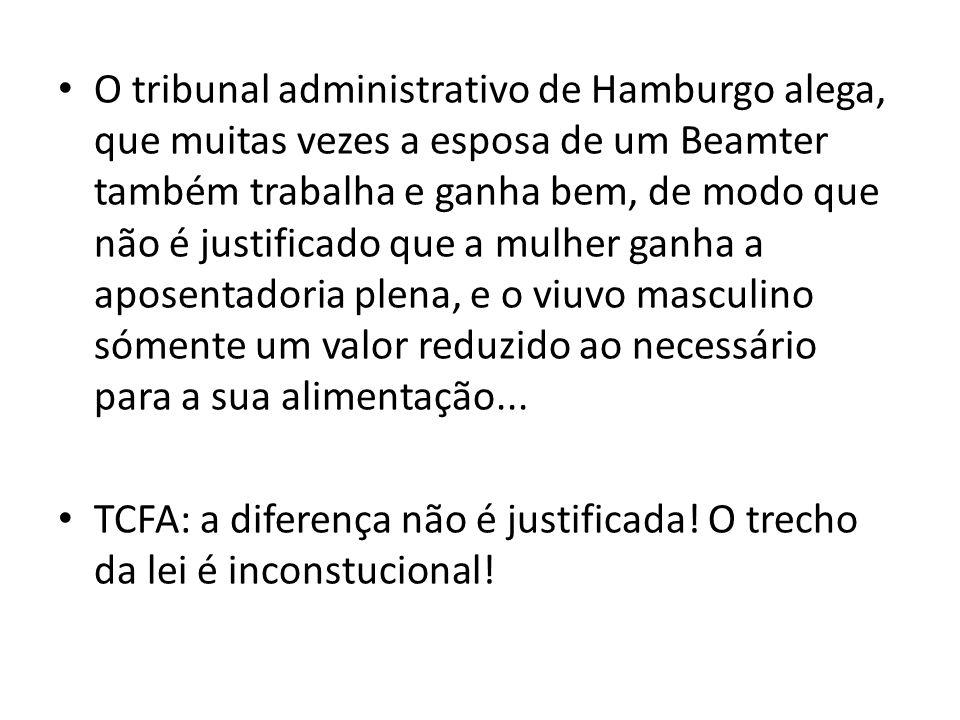 O tribunal administrativo de Hamburgo alega, que muitas vezes a esposa de um Beamter também trabalha e ganha bem, de modo que não é justificado que a