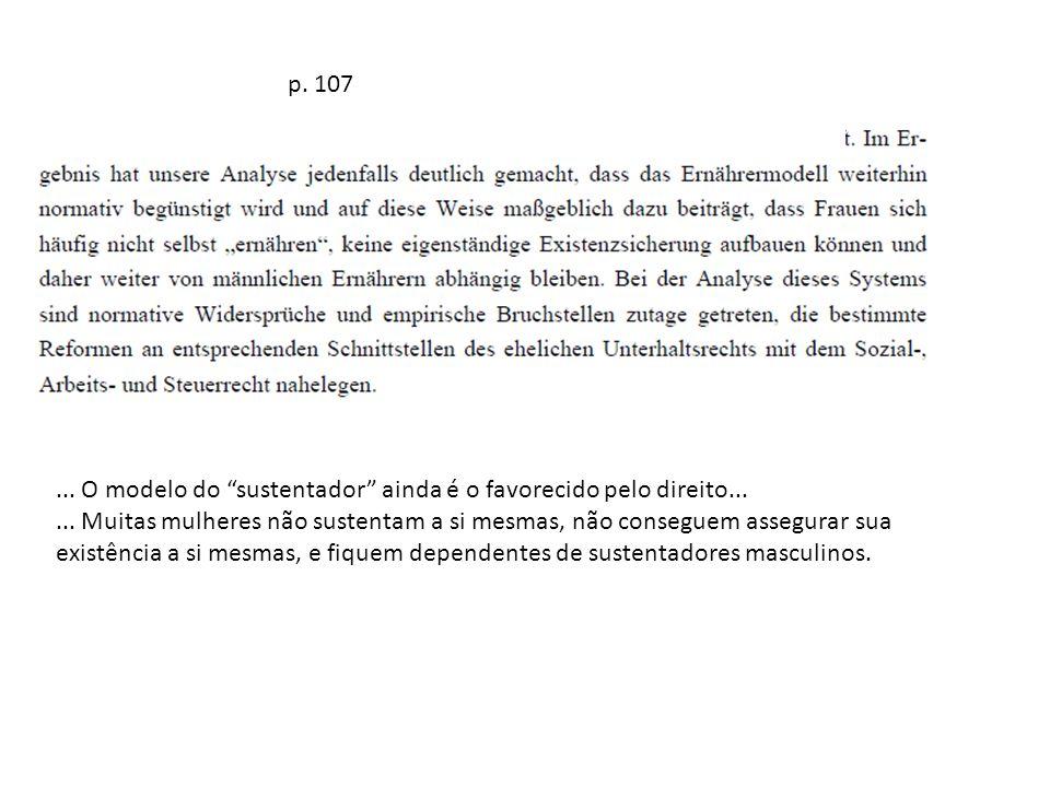 p. 107... O modelo do sustentador ainda é o favorecido pelo direito...... Muitas mulheres não sustentam a si mesmas, não conseguem assegurar sua exist