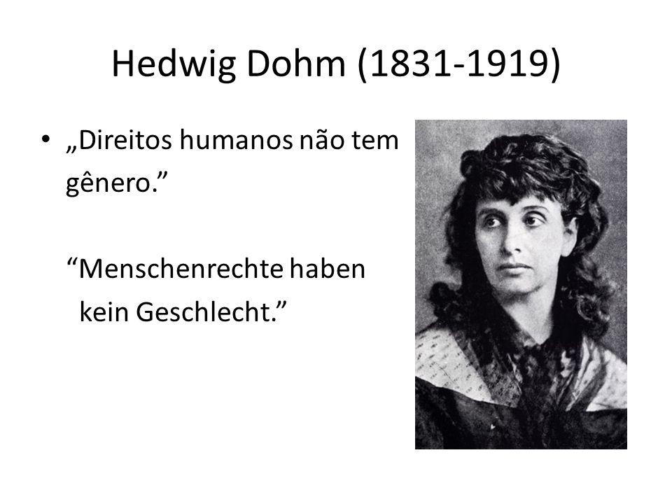 Hedwig Dohm (1831-1919) Direitos humanos não tem gênero. Menschenrechte haben kein Geschlecht.