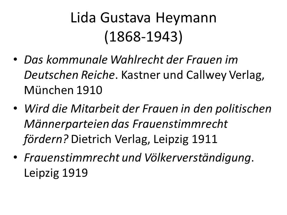Lida Gustava Heymann (1868-1943) Das kommunale Wahlrecht der Frauen im Deutschen Reiche. Kastner und Callwey Verlag, München 1910 Wird die Mitarbeit d