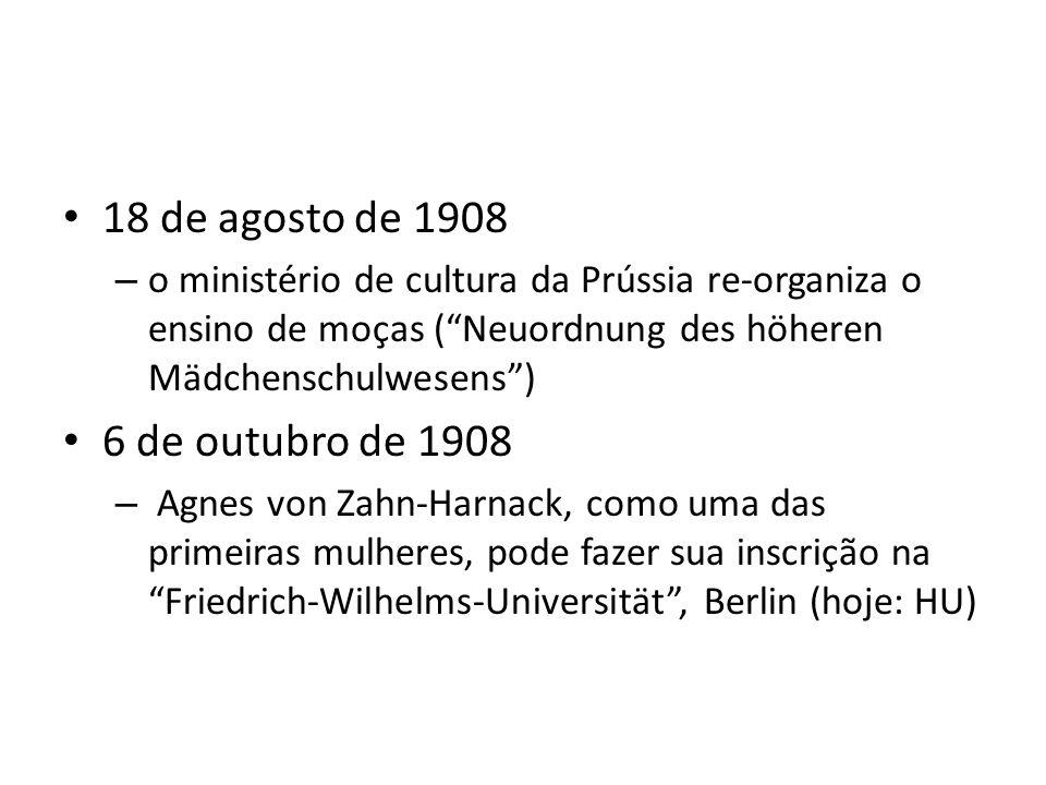 18 de agosto de 1908 – o ministério de cultura da Prússia re-organiza o ensino de moças (Neuordnung des höheren Mädchenschulwesens) 6 de outubro de 19