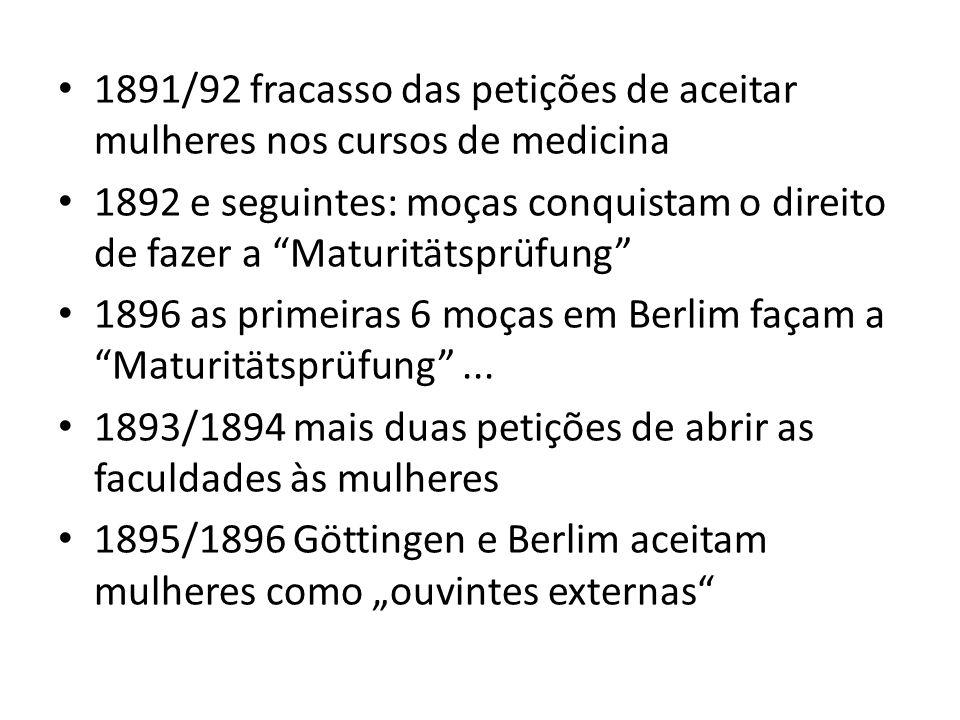 1891/92 fracasso das petições de aceitar mulheres nos cursos de medicina 1892 e seguintes: moças conquistam o direito de fazer a Maturitätsprüfung 189