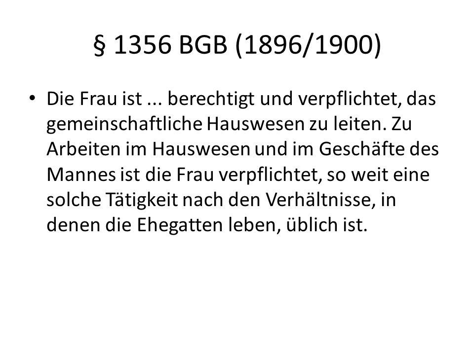§ 1356 BGB (1896/1900) Die Frau ist... berechtigt und verpflichtet, das gemeinschaftliche Hauswesen zu leiten. Zu Arbeiten im Hauswesen und im Geschäf