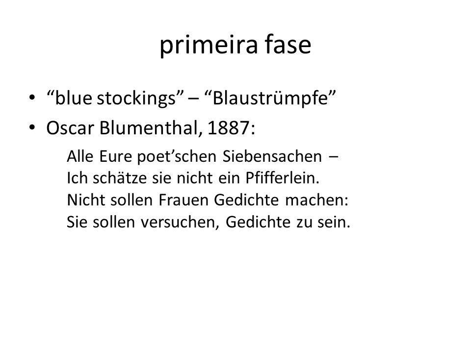 primeira fase blue stockings – Blaustrümpfe Oscar Blumenthal, 1887: Alle Eure poetschen Siebensachen – Ich schätze sie nicht ein Pfifferlein. Nicht so