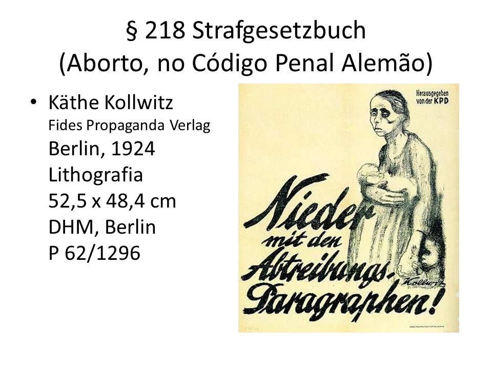 § 218 Strafgesetzbuch (Aborto, no Código Penal Alemão) Käthe Kollwitz Fides Propaganda Verlag Berlin, 1924 Lithografia 52,5 x 48,4 cm DHM, Berlin P 62