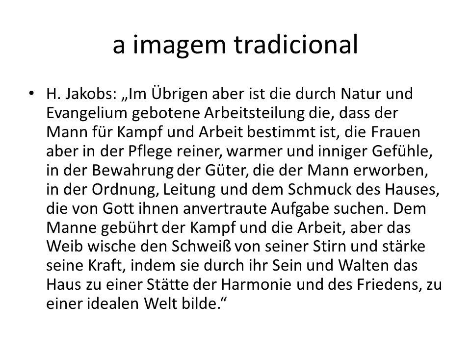 a imagem tradicional H. Jakobs: Im Übrigen aber ist die durch Natur und Evangelium gebotene Arbeitsteilung die, dass der Mann für Kampf und Arbeit bes