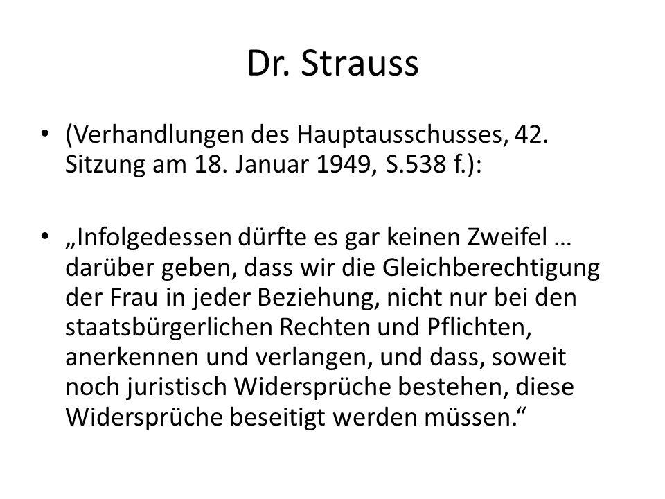 Dr. Strauss (Verhandlungen des Hauptausschusses, 42. Sitzung am 18. Januar 1949, S.538 f.): Infolgedessen dürfte es gar keinen Zweifel … darüber geben