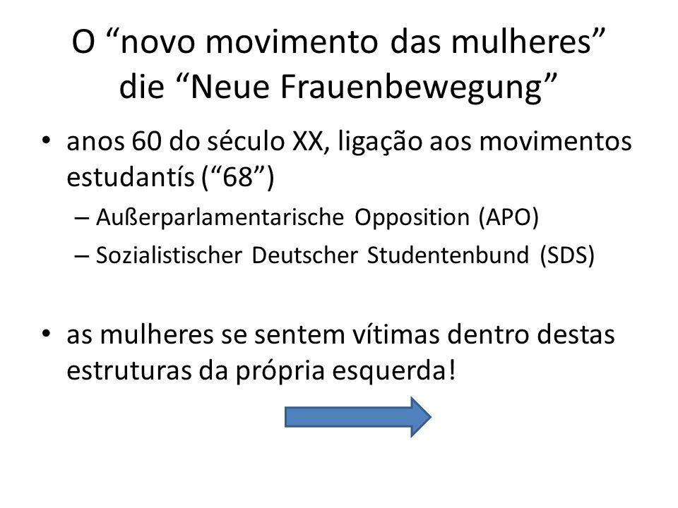 O novo movimento das mulheres die Neue Frauenbewegung anos 60 do século XX, ligação aos movimentos estudantís (68) – Außerparlamentarische Opposition