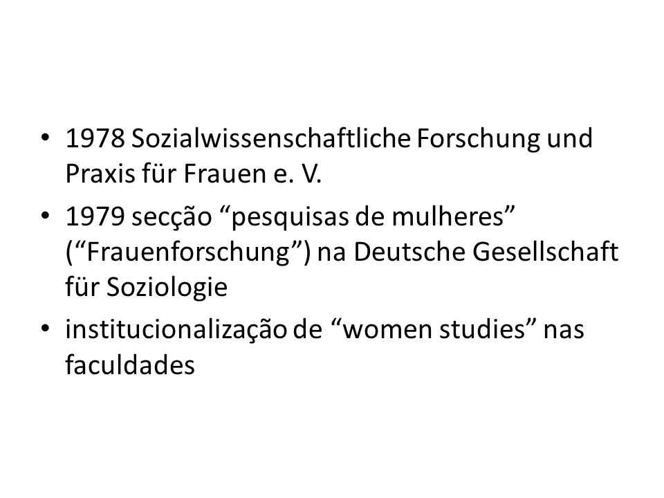 1978 Sozialwissenschaftliche Forschung und Praxis für Frauen e. V. 1979 secção pesquisas de mulheres (Frauenforschung) na Deutsche Gesellschaft für So
