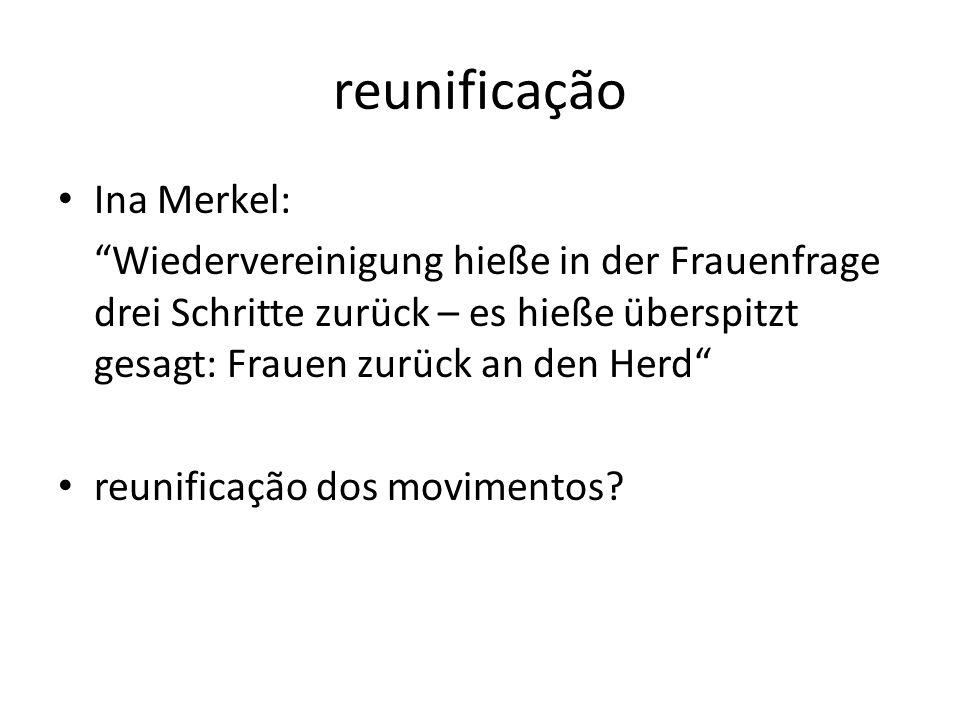 reunificação Ina Merkel: Wiedervereinigung hieße in der Frauenfrage drei Schritte zurück – es hieße überspitzt gesagt: Frauen zurück an den Herd reuni