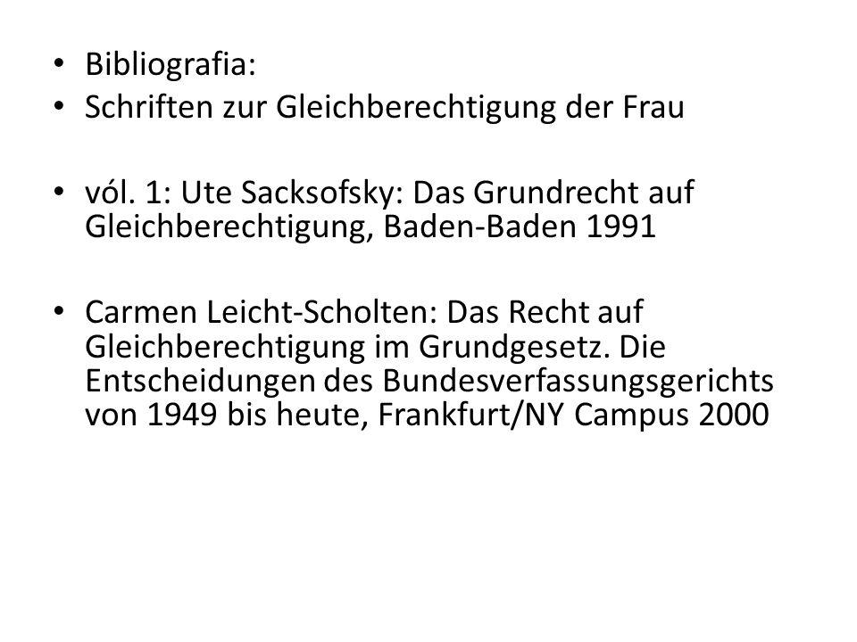 Bibliografia: Schriften zur Gleichberechtigung der Frau vól. 1: Ute Sacksofsky: Das Grundrecht auf Gleichberechtigung, Baden-Baden 1991 Carmen Leicht-