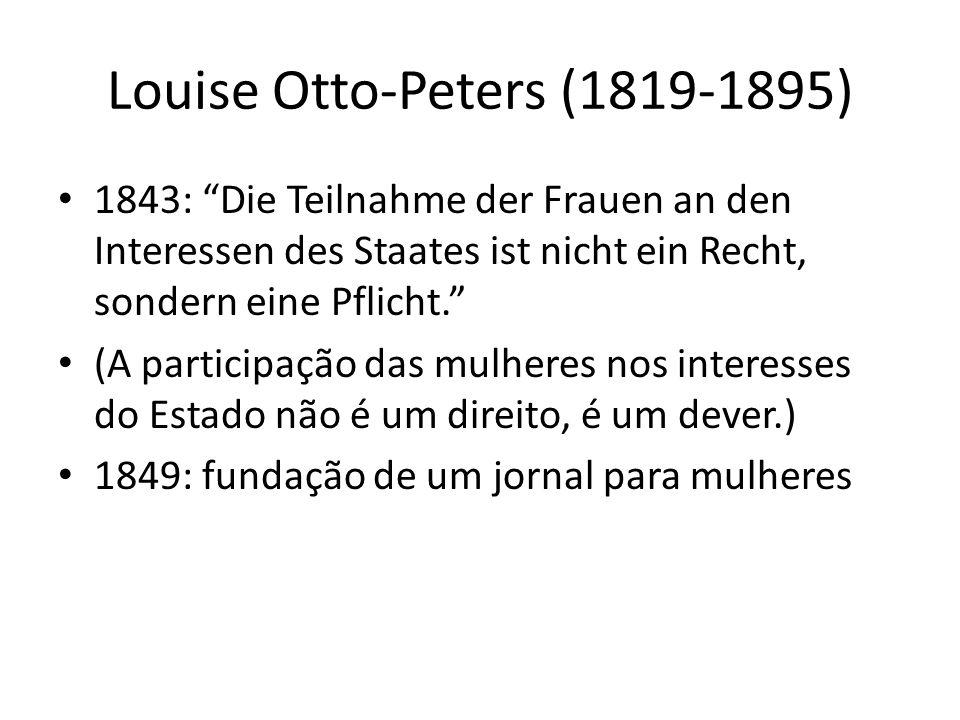 Louise Otto-Peters (1819-1895) 1843: Die Teilnahme der Frauen an den Interessen des Staates ist nicht ein Recht, sondern eine Pflicht. (A participação