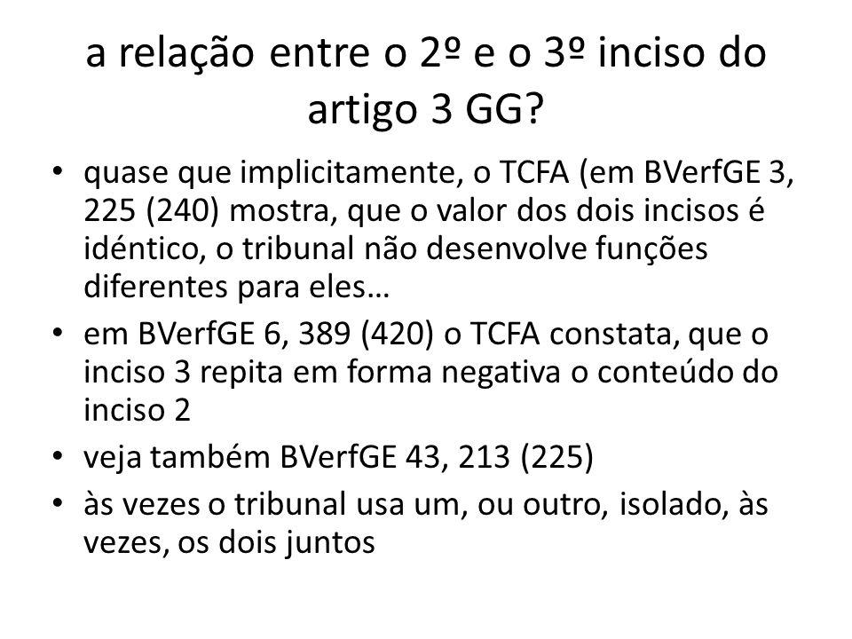 a relação entre o 2º e o 3º inciso do artigo 3 GG? quase que implicitamente, o TCFA (em BVerfGE 3, 225 (240) mostra, que o valor dos dois incisos é id