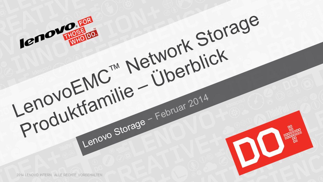 Lenovo Storage Februar 2014 LenovoEMC Network Storage Produktfamilie – Überblick 2014 LENOVO INTERN. ALLE RECHTE VORBEHALTEN.