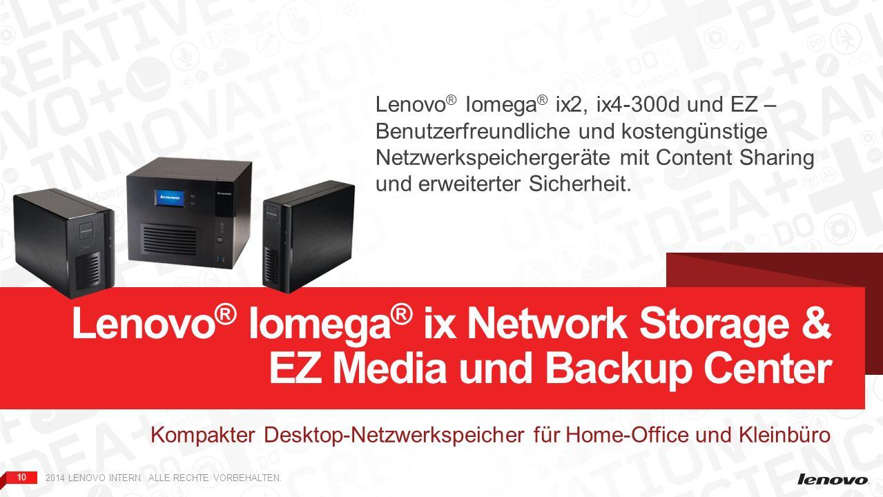 10 2014 LENOVO INTERN. ALLE RECHTE VORBEHALTEN. Kompakter Desktop-Netzwerkspeicher für Home-Office und Kleinbüro Lenovo ® Iomega ® ix Network Storage