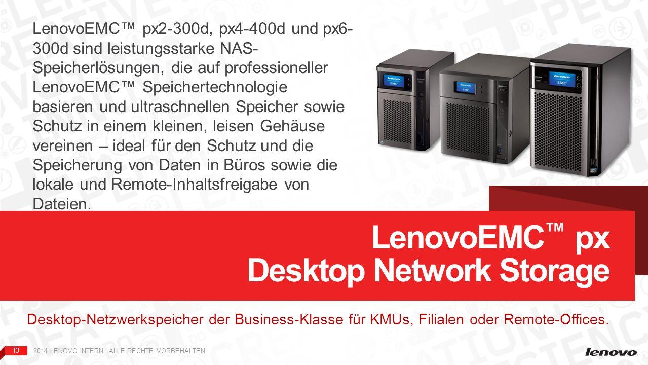13 2014 LENOVO INTERN. ALLE RECHTE VORBEHALTEN. Desktop-Netzwerkspeicher der Business-Klasse für KMUs, Filialen oder Remote-Offices. LenovoEMC px Desk