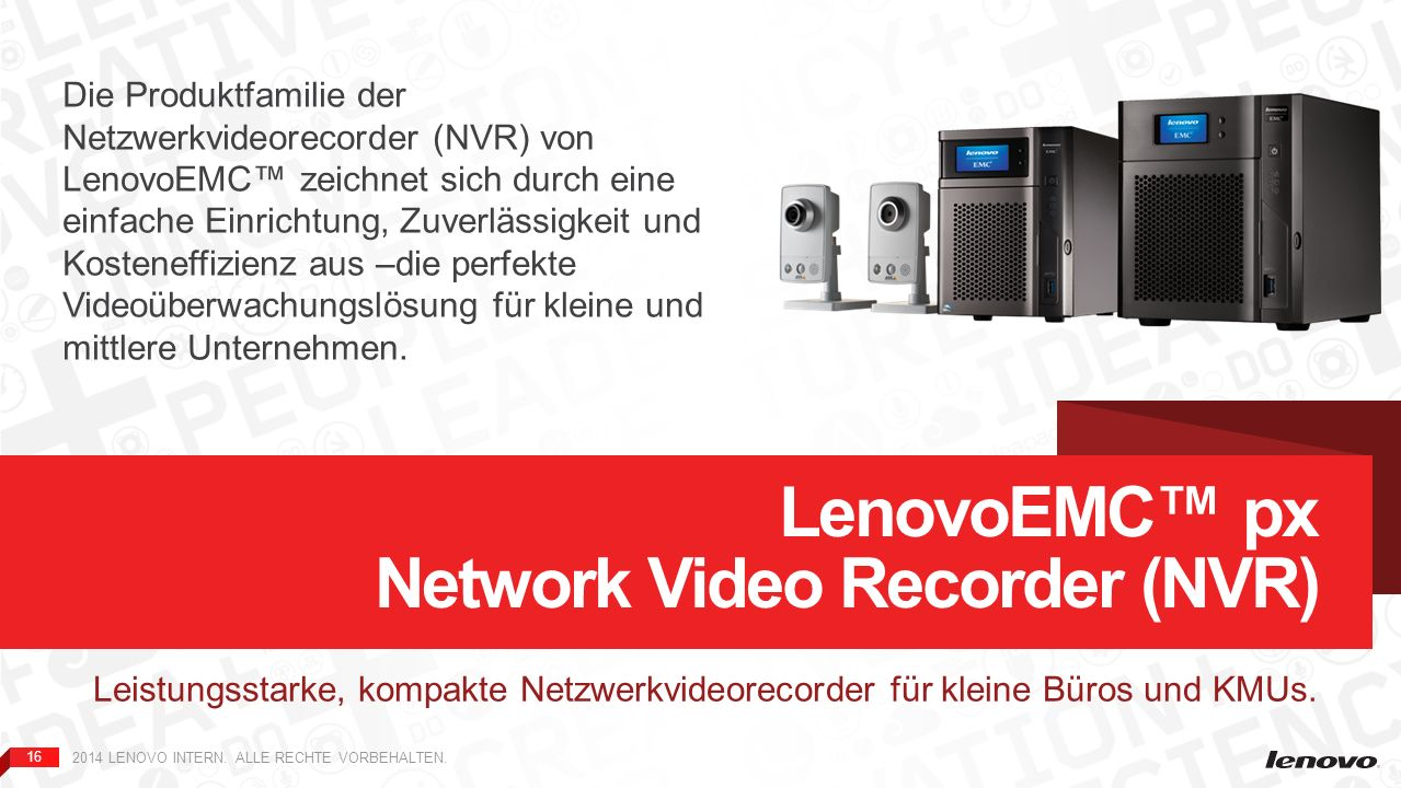 16 2014 LENOVO INTERN. ALLE RECHTE VORBEHALTEN. Leistungsstarke, kompakte Netzwerkvideorecorder für kleine Büros und KMUs. LenovoEMC px Network Video