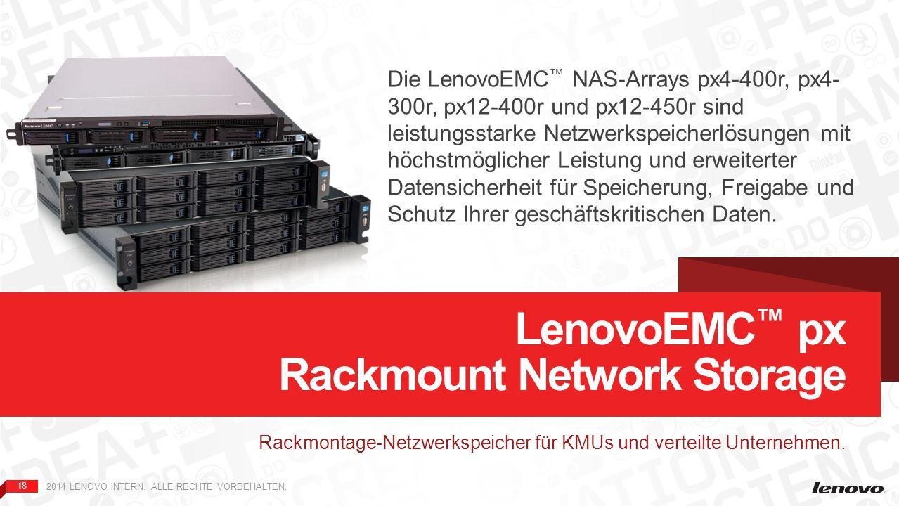18 2014 LENOVO INTERN. ALLE RECHTE VORBEHALTEN. Rackmontage-Netzwerkspeicher für KMUs und verteilte Unternehmen. LenovoEMC px Rackmount Network Storag