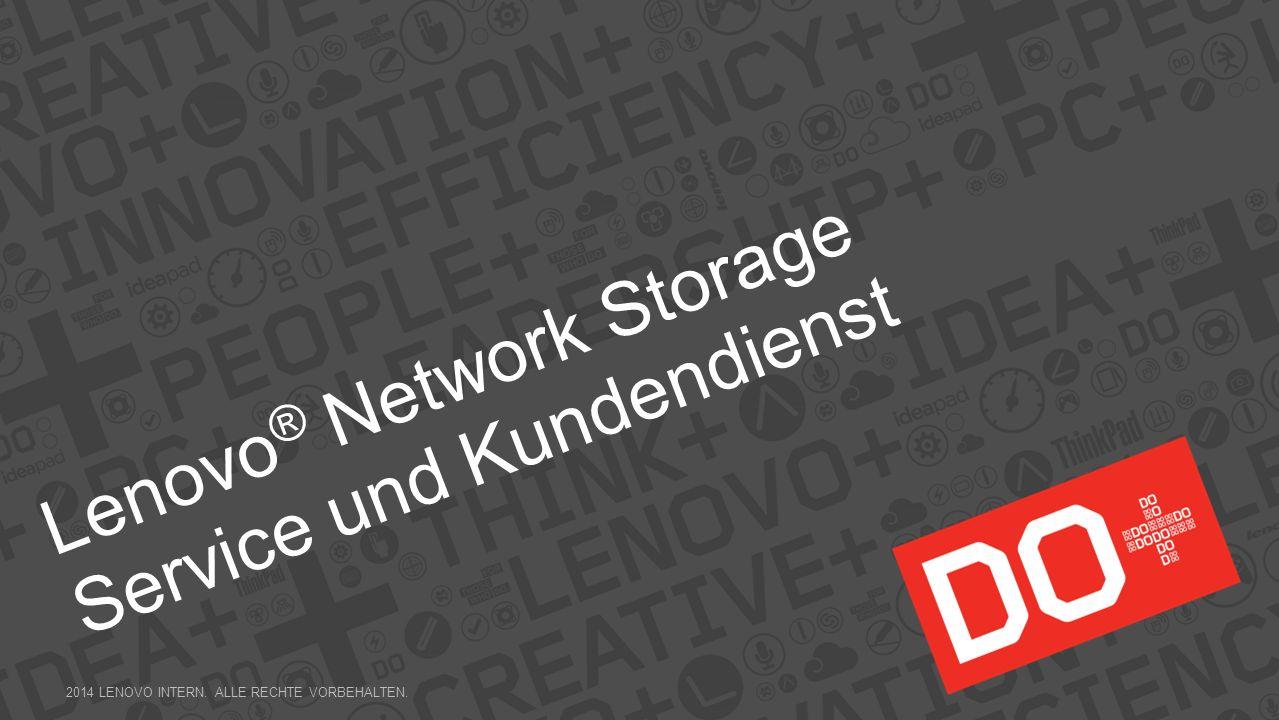 Lenovo ® Network Storage Service und Kundendienst 2014 LENOVO INTERN. ALLE RECHTE VORBEHALTEN.