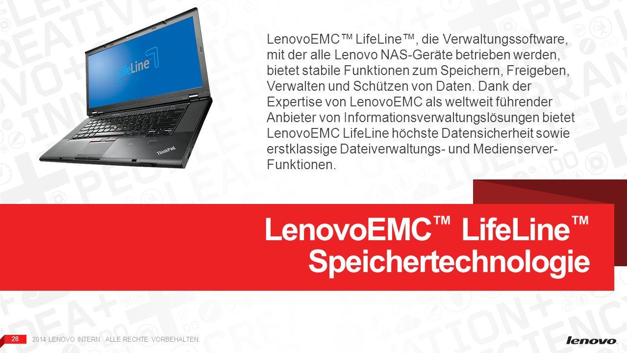 28 2014 LENOVO INTERN. ALLE RECHTE VORBEHALTEN. LenovoEMC LifeLine Speichertechnologie LenovoEMC LifeLine, die Verwaltungssoftware, mit der alle Lenov