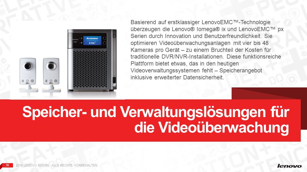 36 2014 LENOVO INTERN. ALLE RECHTE VORBEHALTEN. Speicher- und Verwaltungslösungen für die Videoüberwachung Basierend auf erstklassiger LenovoEMC-Techn
