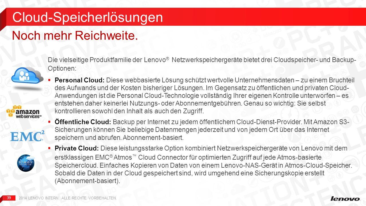 39 Die vielseitige Produktfamilie der Lenovo ® Netzwerkspeichergeräte bietet drei Cloudspeicher- und Backup- Optionen: Personal Cloud: Diese webbasier