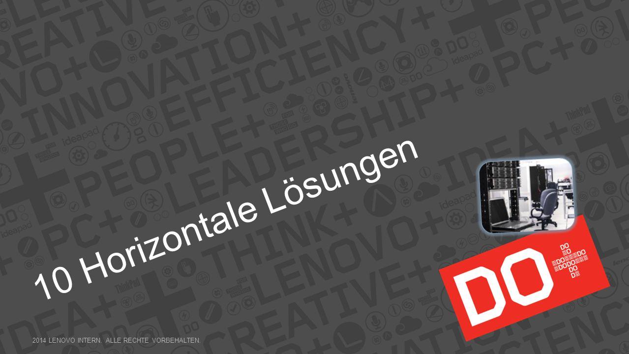 10 Horizontale Lösungen 2014 LENOVO INTERN. ALLE RECHTE VORBEHALTEN.