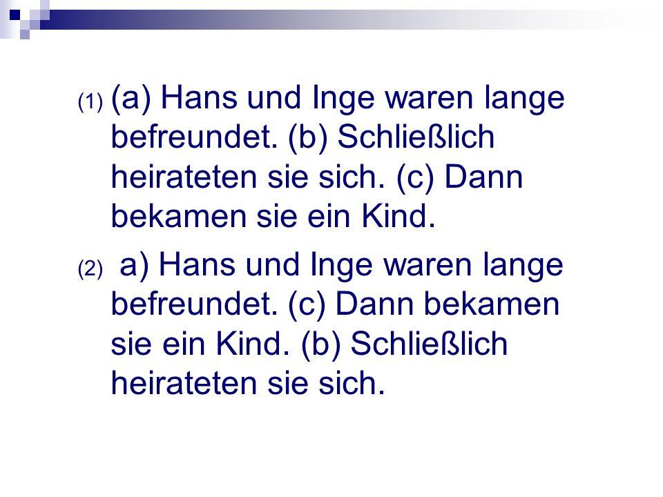 (1) (a) Hans und Inge waren lange befreundet.(b) Schließlich heirateten sie sich.