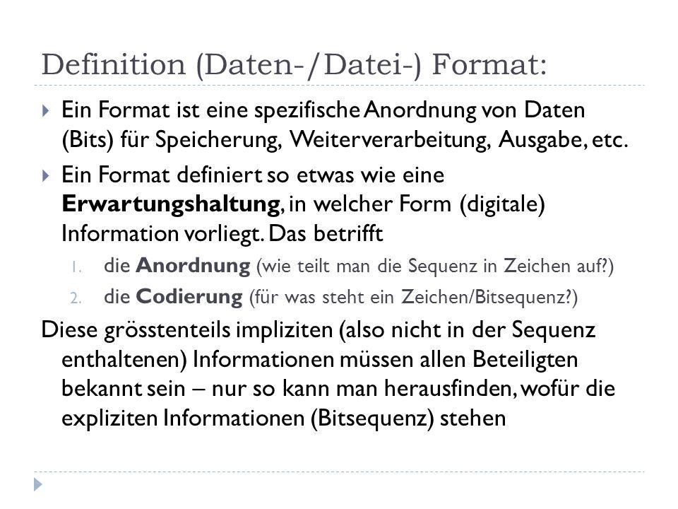 Lernziele Sie kennen die allgemeine Definition von Codierung Sie wissen, was ein (Datei-) Format ist – und warum die meisten Formate einen header haben Sie können eine Binäre Repräsentation für das Speichern eines Spielzustands entwickeln Sie verstehen, wie die Begriffe Information, Code und Format zusammenhängen