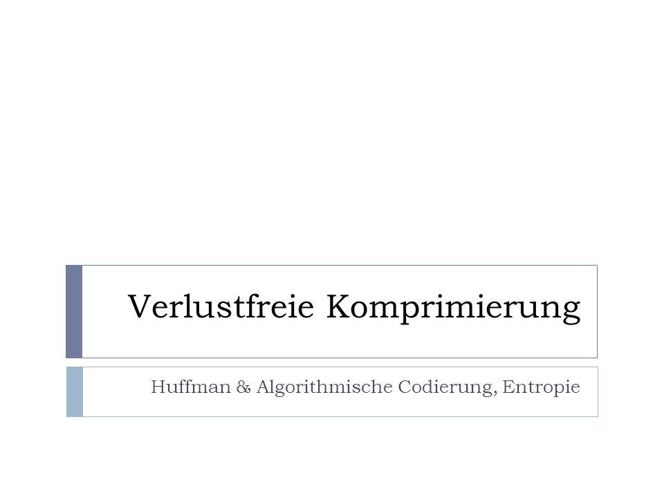 Verlustfreie Komprimierung Huffman & Algorithmische Codierung, Entropie