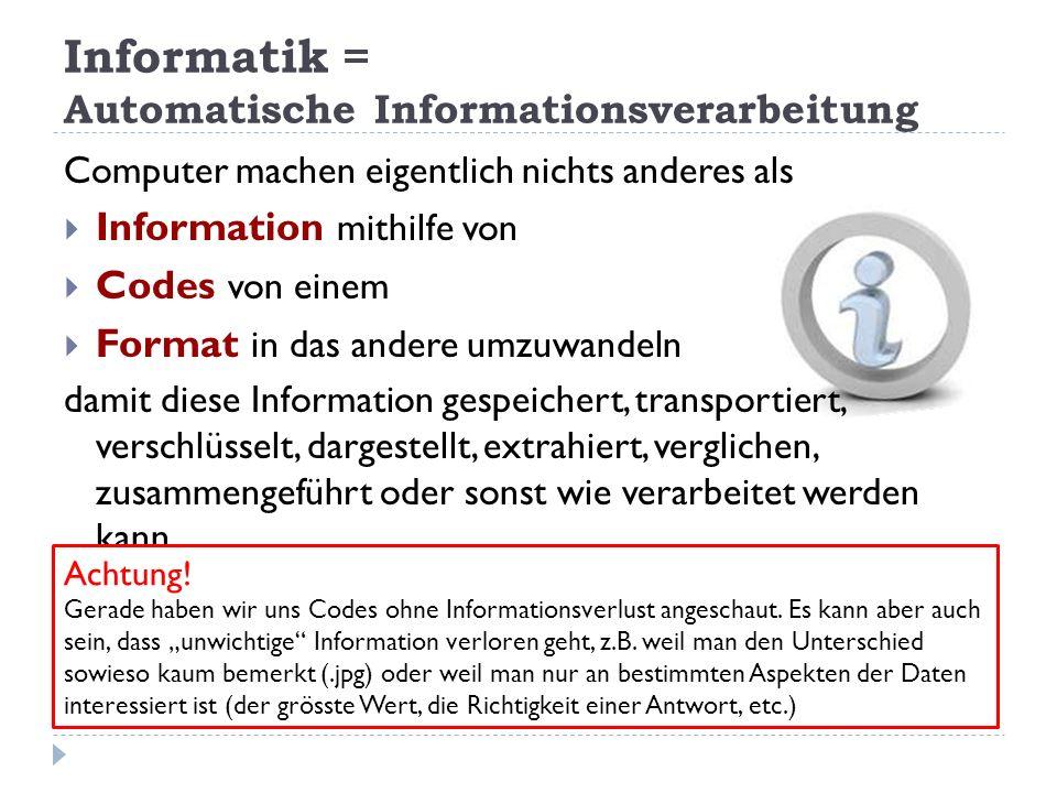 Computer machen eigentlich nichts anderes als Information mithilfe von Codes von einem Format in das andere umzuwandeln damit diese Information gespei