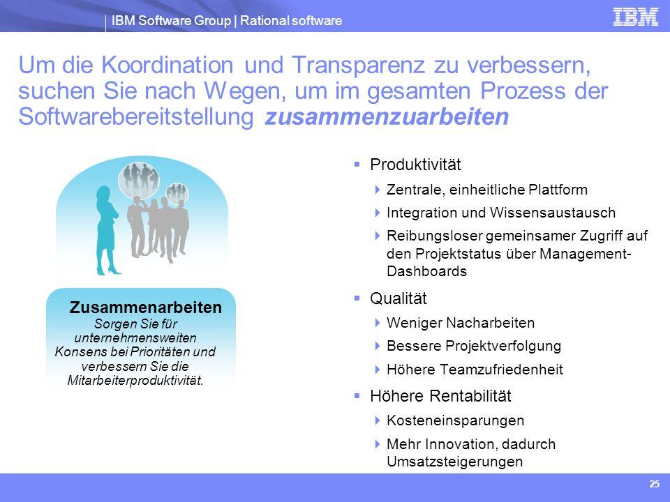 IBM Software Group | Rational software 25 Um die Koordination und Transparenz zu verbessern, suchen Sie nach Wegen, um im gesamten Prozess der Softwar