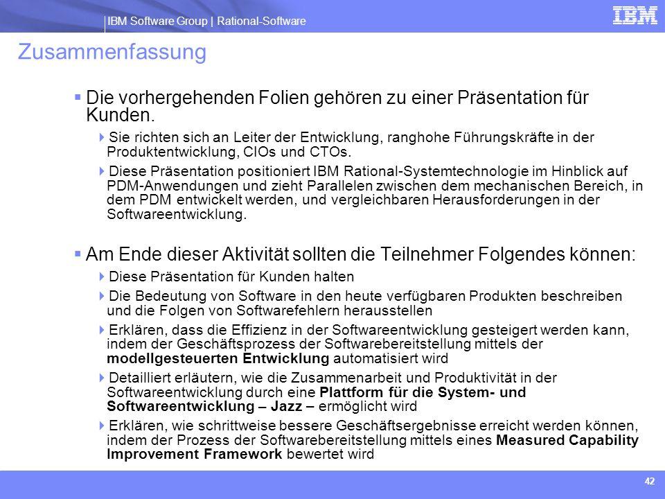 IBM Software Group | Rational software IBM Software Group | Rational-Software 42 Zusammenfassung Die vorhergehenden Folien gehören zu einer Präsentati