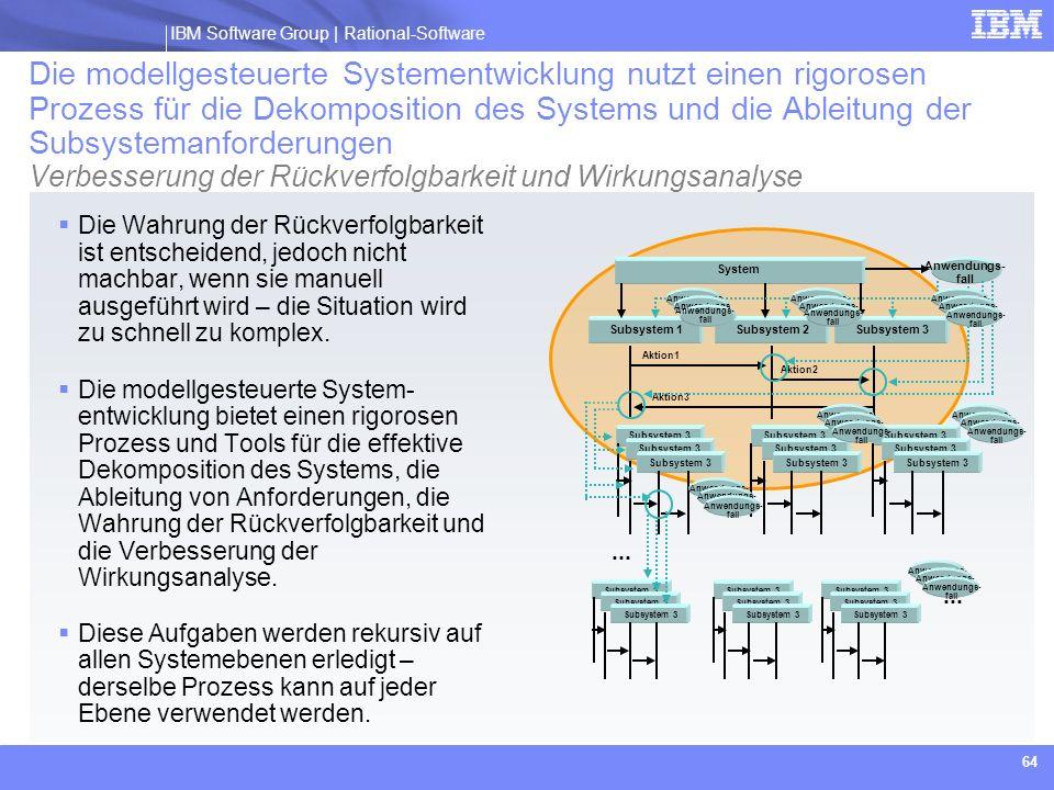 IBM Software Group | Rational software IBM Software Group | Rational-Software 64 Die modellgesteuerte Systementwicklung nutzt einen rigorosen Prozess