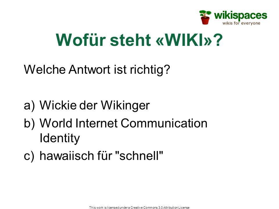 Wofür steht «WIKI»? Welche Antwort ist richtig? a)Wickie der Wikinger b)World Internet Communication Identity c)hawaiisch für